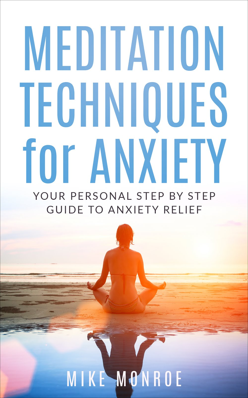 Meditation Techniques for Anxiety relief: Your Personal Step-by-Step Guide to Anxiety Relief