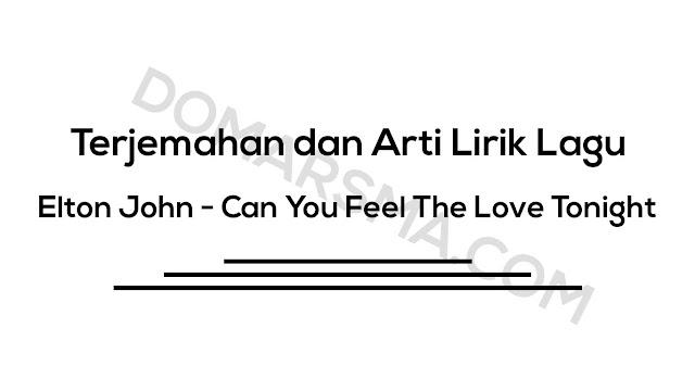 Terjemahan dan Arti Lirik Lagu Elton John - Can You Feel The Love Tonight