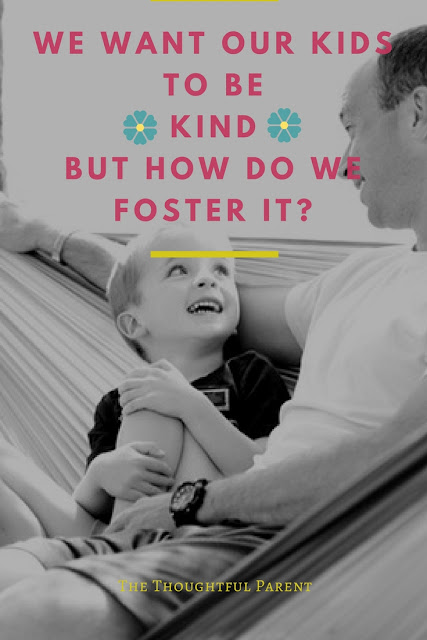 We Want Our Kids to be Kind...but How Do We Foster It?