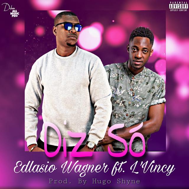 Edlasio Wagner Feat. L'Vincy - Diz Só (Última Bolacha)