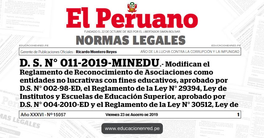 D. S. N° 011-2019-MINEDU - Modifican el Reglamento de Reconocimiento de Asociaciones como entidades no lucrativas con fines educativos, aprobado por D.S. N° 002-98-ED, el Reglamento de la Ley N° 29394, Ley de Institutos y Escuelas de Educación Superior, aprobado por D.S. N° 004-2010-ED y el Reglamento de la Ley N° 30512, Ley de Institutos y Escuelas de Educación Superior y de la Carrera Pública de sus Docentes, aprobado mediante D.S. N° 010-2017-MINEDU
