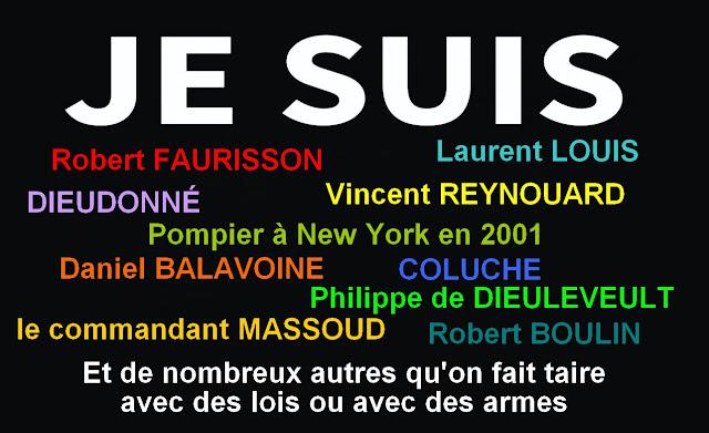 Je suis Robert Faurisson, Laurent Louis, Vincent Reynouard, Daniel Balavoine, Dieudonné, Coluche, Philippe de Dieuleveult, le commandant Massoud, Robert Boulin, Pompier à New-York en 2001 et de nombreux autres qu'on fait taire avec des lis ou avec des armes.