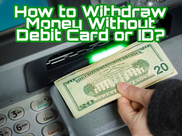 withdraw-money-without-debit-card-or-id