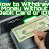 How to Withdraw Money Without Debit Card or ID?