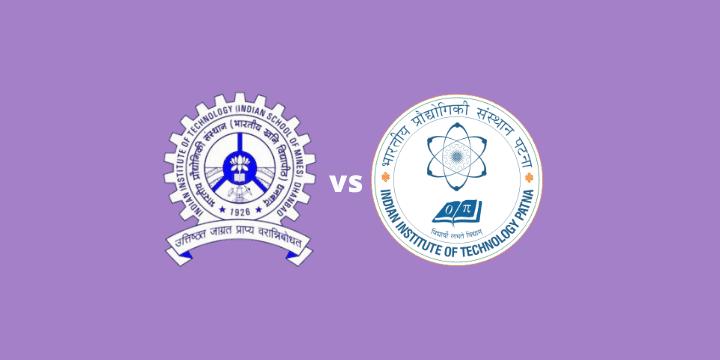 IIT (ISM) vs IITP – A Quick Comparison Between IIT Dhanbad and IIT Patna