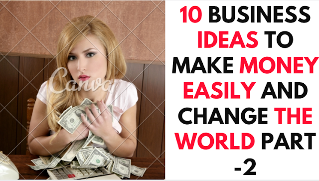 10-business-ideas-to-make-money-easily-and-change-the-world-part-2