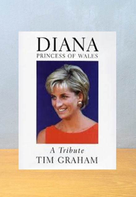 DIANA PRINCESS OF WALES: A TRIBUTE, Tim Graham
