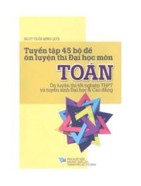 Tuyển Tập 45 Bộ Đề Ôn Luyện Thi Đại Học Môn Toán - Trần Minh Quới