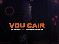 Dj Man Renas Feat. Paulelson & Preto Show - Vou Cair | Download