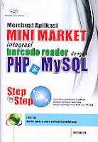 Judul Buku : Membuat Aplikasi Mini Market integrasi barcode reader dengan PHP & MySQL Step by Step