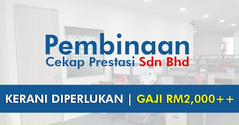 Jawatan Kosong di Pembinaan Cekap Prestasi Sdn Bhd