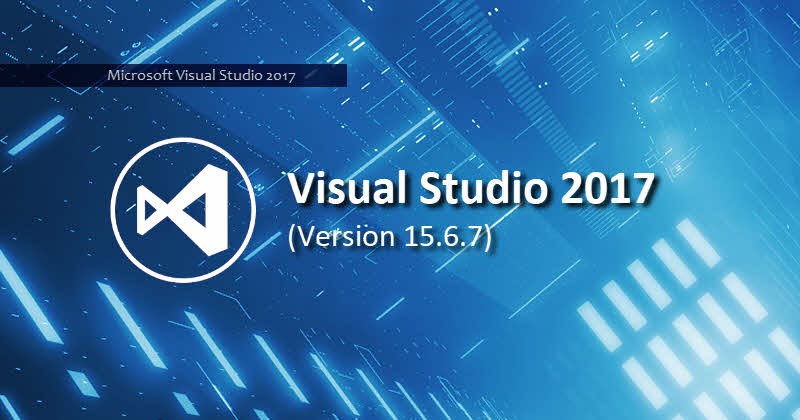 Microsoft releases Visual Studio 2017 version 15.6.7