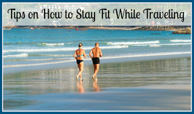 Tips on How to Stay Fit While Traveling
