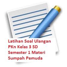 Latihan Soal Ulangan PKn Kelas 3 SD Semester 1 Materi Sumpah Pemuda