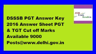 DSSSB PGT Answer Key 2016 Answer Sheet PGT & TGT Cut off Marks Available 9000 Posts@www.delhi.gov.in