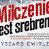 """""""Milczenie jest srebrem"""" - Ryszard Ćwirlej"""
