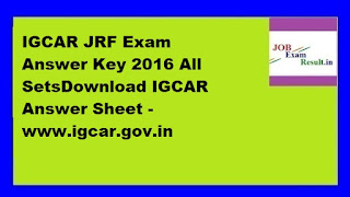 IGCAR JRF Exam Answer Key 2016 All SetsDownload IGCAR Answer Sheet -www.igcar.gov.in