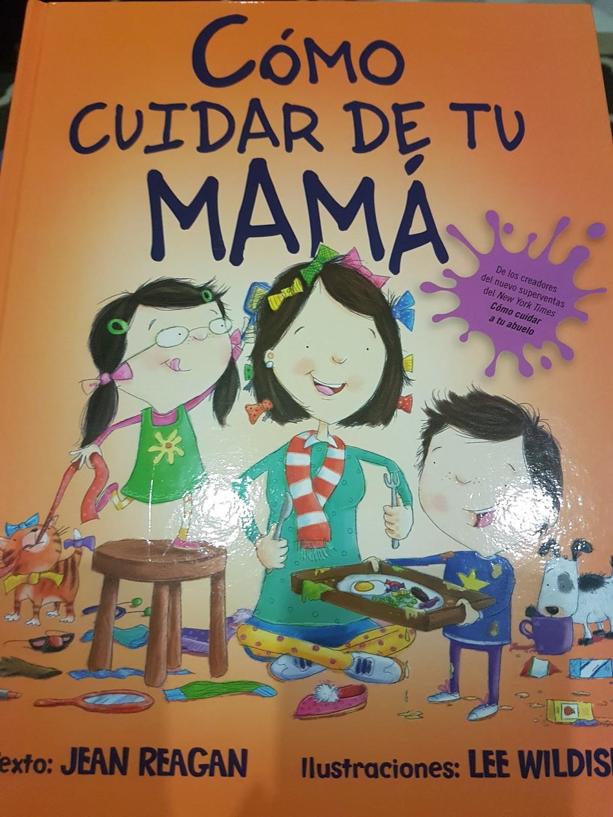 Libros Que Hay Que Leer Cómo Cuidar De Tu Mamá Jean Reagan Y Lee Wildis