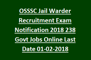 Odisha OSSSC Jail Warder Recruitment Exam Pattern, Physical Tests Notification 2018 238 Govt Jobs Online Last Date 01-02-2018