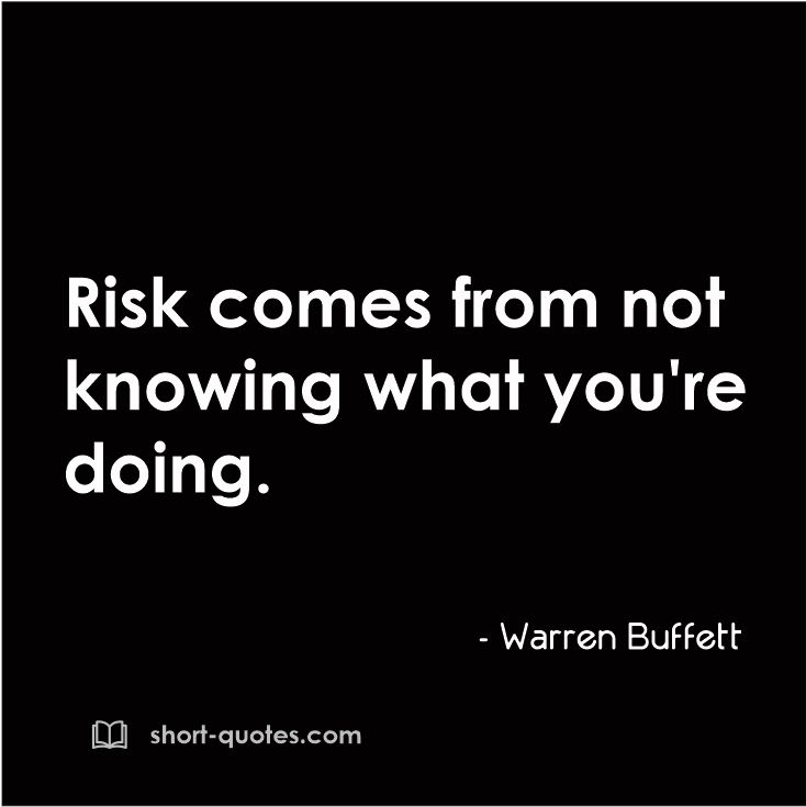 Risk Comes From Not Knowing What Youre Doing Warren Buffett