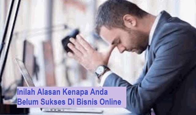 Inilah Alasan Kenapa Anda Belum Sukses Di Bisnis Online