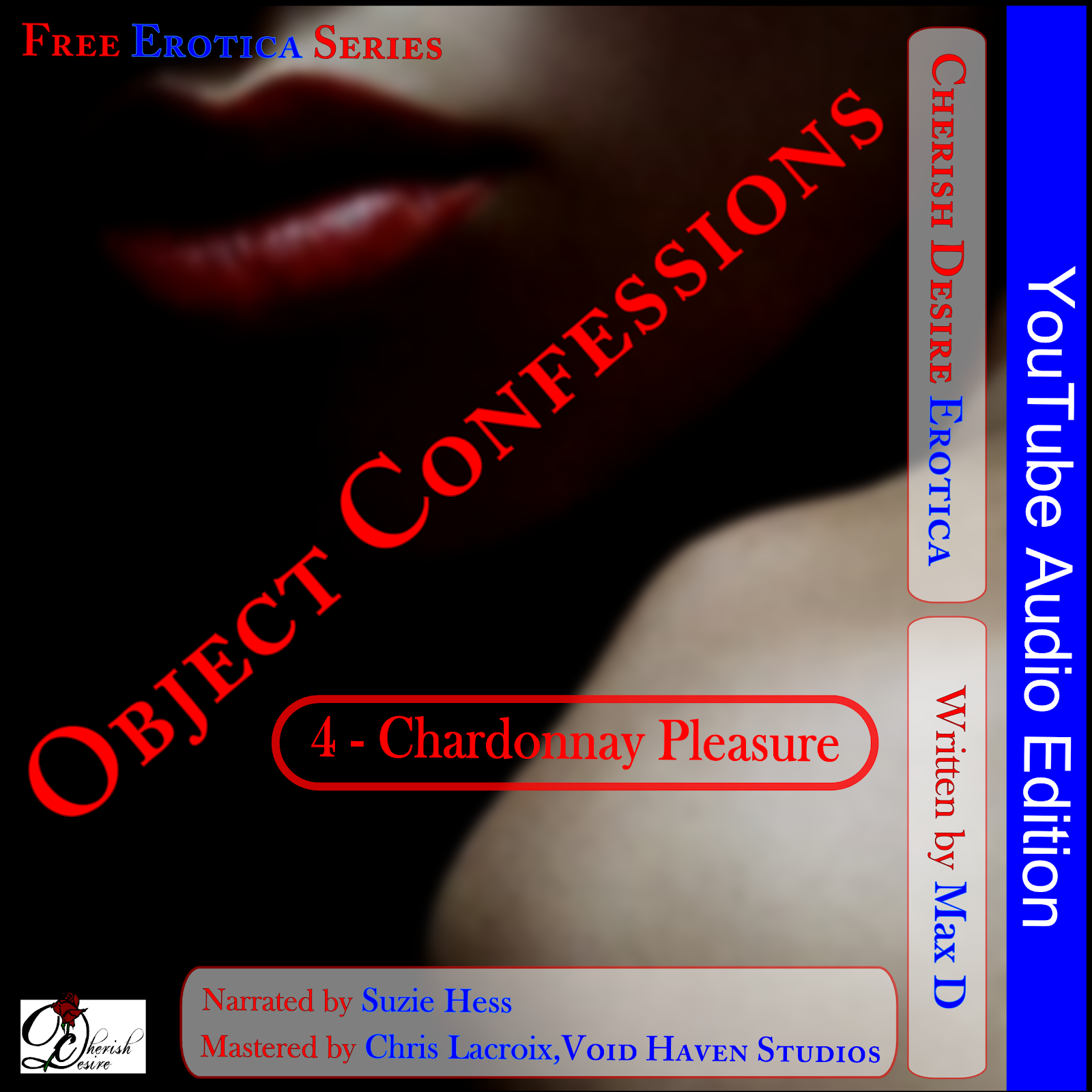 Cherish Desire: Very Dirty Stories YouTube Free Erotica Audio Series: Object Confessions 4: Chardonnay Pleasure, Max D, erotica