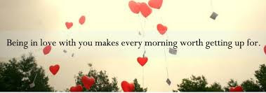 unique love quotes being in love with you make every morning worth getting up foe.