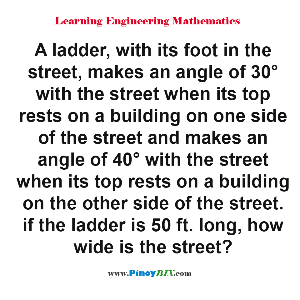 If the ladder is 50 ft. long, how wide is the street?