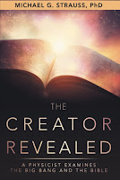 """The Creator Revealed: A Physicist Examines The Big Bang and the Bible"" by particle physicist Michael G. Strauss"