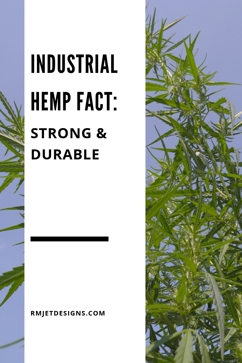 Industrial Hemp Fact: Strong & Durable from RMJETdesigns.com