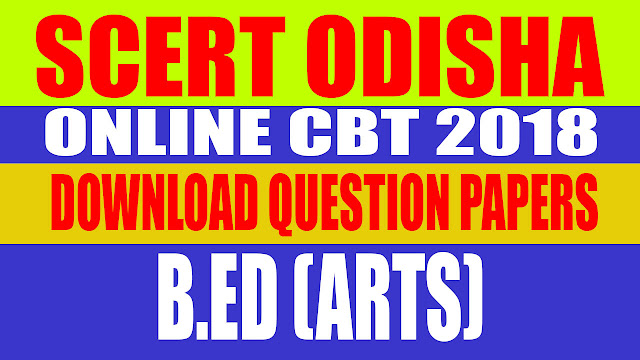 The following are SCERT Odisha official CBT 2018 question papers and answer keys for course B.Ed (Arts) (Exam was held on 08th and 16th August, 2018) B.Ed (Arts) (8th August, 2018 / Batch - 1)    Coming Soon   - B.Ed (Arts) (16th August, 2018 / Batch - 1)    Download PDF (2mb)   - B.Ed (Arts) (16th August, 2018 / Batch - 2)    Download PDF (2mb)   - B.Ed (Arts) (16th August, 2018 / Batch - 3)    Download PDF (2mb)   - B.Ed (Arts) (16th August, 2018 / Batch - 4)    Download PDF (2mb)