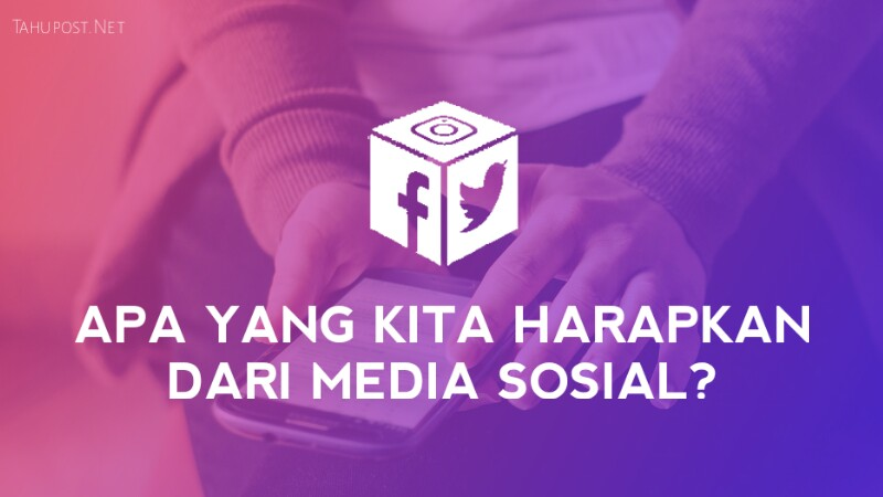 Yang Kita Harapkan dari Media Sosial