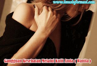 4 Tanda Gangguan Kesehatan Melalui Kulit Anda ( Wanita )