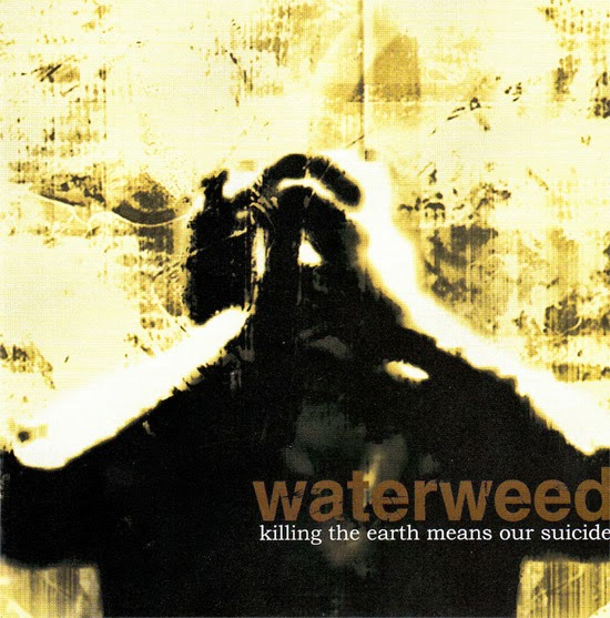 <center>Waterweed - Killing The Earth Means Our Suicide EP (2007)</center>