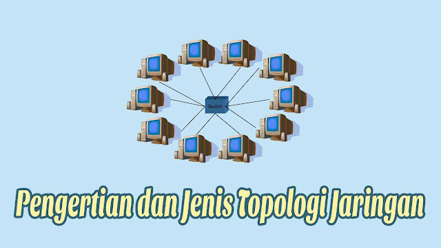 Pengertian dan Jenis Topologi Jaringan - JarKom