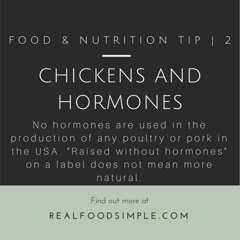 food & nutrition tip 2 | hormones in chicken - poultry in the USA is not allowed to be treated with hormones. Don't be swayed by those food labels. | realfoodsimple.com