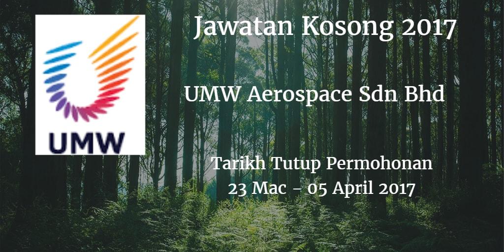 Jawatan Kosong UMW Aerospace Sdn Bhd 23 Mac - 05 April 2017