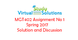 MGT402 Assignment No 1 Solution Spring 2017