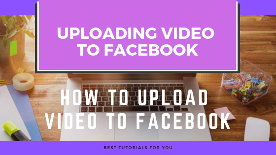 Uploading Videos To Facebook<br/>