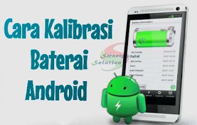 Cara Kalibrasi Baterai Android
