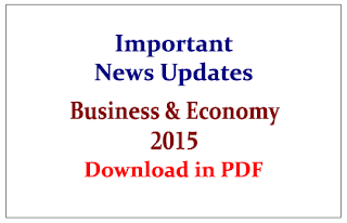 Important News Updates from Business and Economy 2015 for Upcoming RBI/SBI Exams- Download in PDF