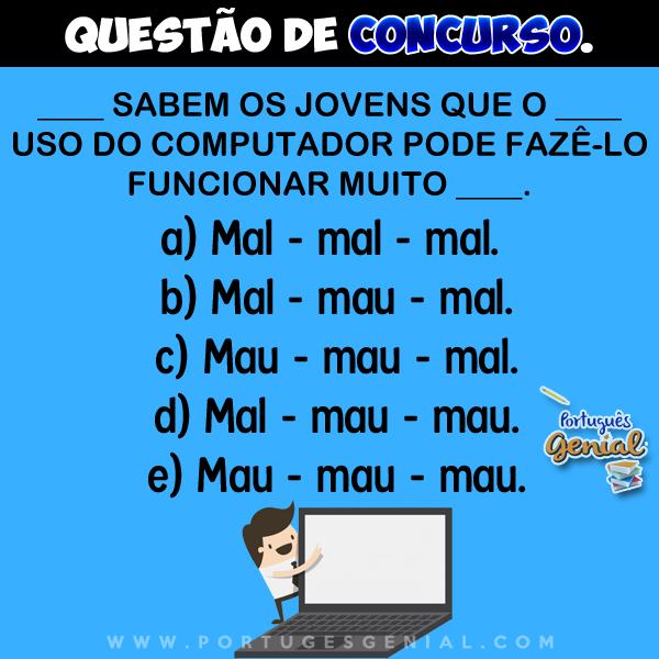 Complete: __ sabem os jovens que o __ uso do computador pode fazê-lo funcionar muito __.