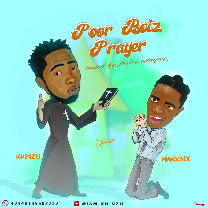 Music: Khinzii - Poor Boiz Prayer ft. Mark6ix