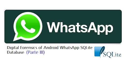 Digital Forensics of Android WhatsApp SQLite Database (Part III)