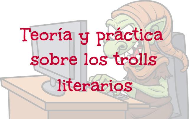Teoría y práctica sobre los trolls literarios