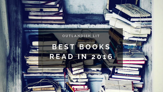 Outlandish Lit :: Best Books Read In 2016