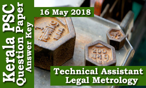 Kerala PSC - Technical Assistant-Legal Metrology (Code A) conducted on  16 May 2018
