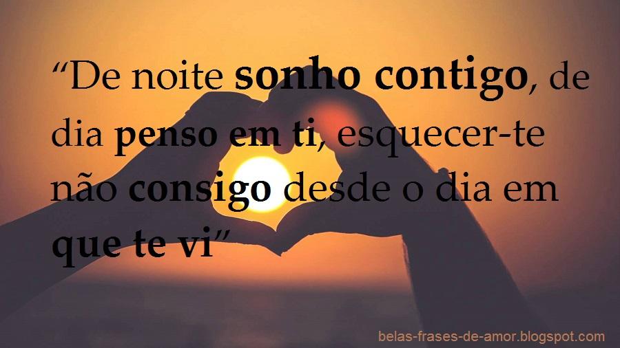 """A Cada Dia Que Nasce O Meu Amor Por Você Fica Mais Forte: Belas Frases De Amor: """"De Noite Sonho Contigo, De Dia"""