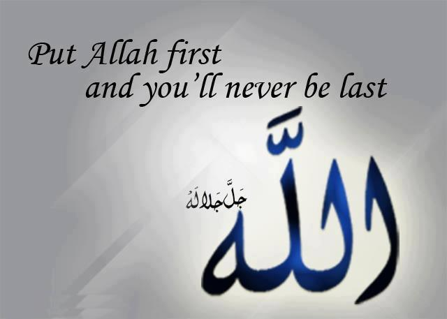 Put Allah first you'll never be last - quotes