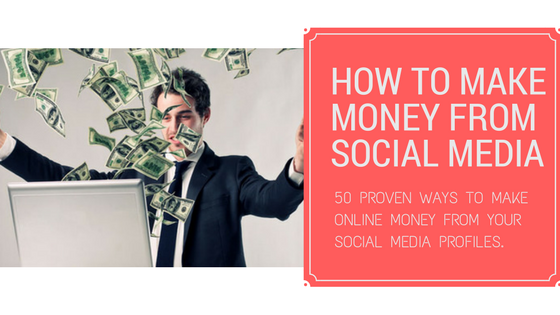 50 Proven ideas to Make Online Money with Social Media Platforms